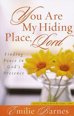 You Are My Hiding Place, Lord: Finding Peace in God's Presence  -     By: Emilie Barnes