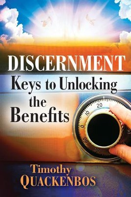Discernment: Keys to Unlocking the Benefits - eBook  -     By: Timothy Quackenbos