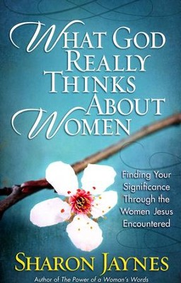What God Really Thinks About Women  -     By: Sharon Jaynes