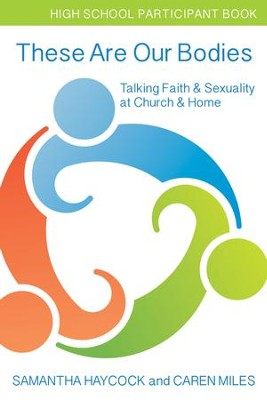 These Are Our Bodies: Talking Faith & Sexuality at Church & Home (High School Participant Book) - eBook  -     By: Samantha Haycock, Caren Miles
