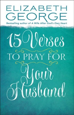 15 Verses to Pray for Your Husband  -     By: Elizabeth George