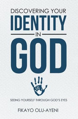 Discovering Your Identity in God: Seeing Yourself Through God's Eyes - eBook  -     By: Fikayo Olu-Ayeni