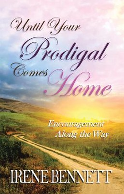 Until Your Prodigal Comes Home: Encouragement Along the Way - eBook  -     By: Irene Bennett