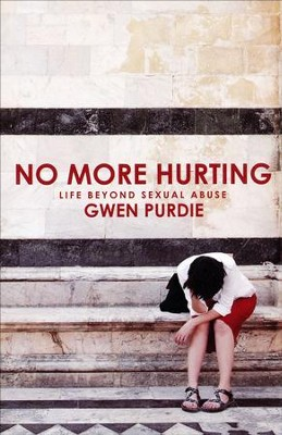 No More Hurting: Life Beyond Sexual Abuse  -     By: Gwen Purdie
