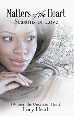 Matters of the Heart: Seasons of Love (Winter: the Uncertain Heart) - eBook  -     By: Lucy Heath