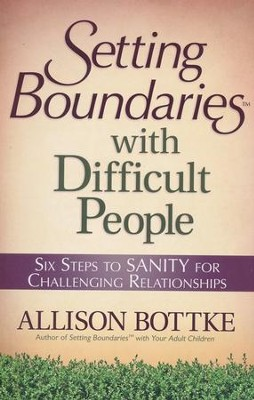 Setting Boundaries with Difficult People  -     By: Allison Bottke