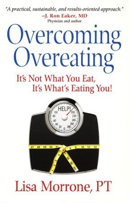 Overcoming Overeating: It's Not What You Eat, It's What's Eating You!  -     By: Lisa Morrone
