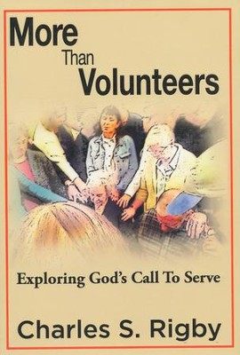 More Than Volunteers: Exploring God's Call to Serve  -     By: Charles S. Rigby