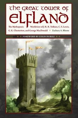 The Great Tower of Elfland: The Mythopoeic Worldview of J. R. R. Tolkien, C. S. Lewis, G. K. Chesterton, and George MacDonald - eBook  -     By: Zachary A. Rhone, Colin Duriez