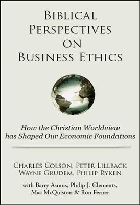 Biblical Perspectives on Business Ethics: How the Christian Worldview Has Shaped Our Economic Foundations  -     By: Charles Colson