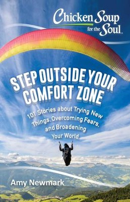 Chicken Soup for the Soul: Step Outside Your Comfort Zone: 101 Stories about Trying New Things, Overcoming Fears, and Broadening Your World - eBook  -     By: Amy Newmark
