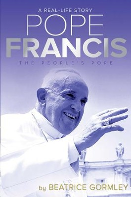 Pope Francis: The People's Pope - eBook  -     By: Beatrice Gormley