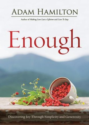 Enough Expanded Paperback - eBook [ePub]: Discovering Joy through Simplicity and Generosity - eBook  -     By: Adam Hamilton