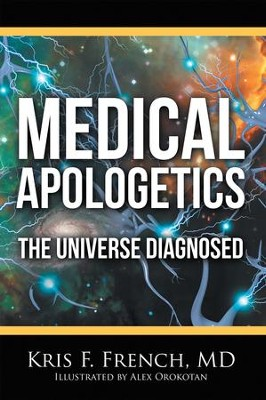 Medical Apologetics: The Universe Diagnosed - eBook  -     By: Kris F. French     Illustrated By: Alex Orokotan