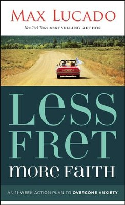 Less Fret, More Faith: An 11-Week Action Plan to Overcome Anxiety - eBook  -     By: Max Lucado
