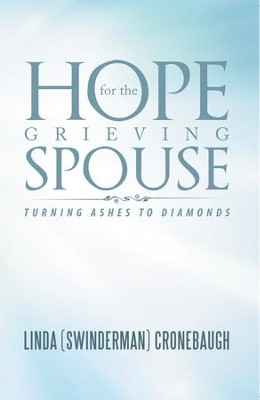 Hope for the Grieving Spouse: Turning Ashes to Diamonds - eBook  -     By: Linda Cronebaugh