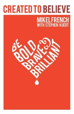 Created to Believe: Be Bold, Brave & Brilliant - eBook  -     By: Mikel French, Stephen Kuert