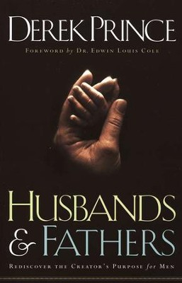 Husbands & Fathers: Rediscover the Creator's Purpose  for Men  -     By: Derek Prince