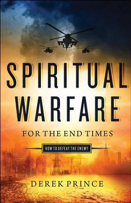 Spiritual Warfare for the End Times: How to Defeat the Enemy - eBook  -     By: Derek Prince