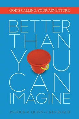 Better Than You Can Imagine: God's Calling, Your Adventure - eBook  -     By: Patrick Quinn, Ken Roach