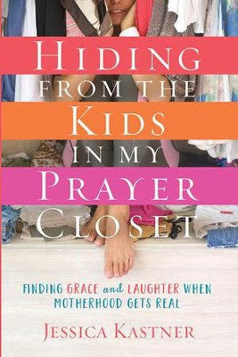 Hiding from the Kids in My Prayer Closet: Finding Grace and Laughter When Motherhood Gets Real - eBook  -     By: Jessica Kastner