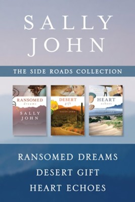 The Side Roads Collection: Ransomed Dreams, Desert Gift, Heart Echoes - eBook  -     By: Sally John