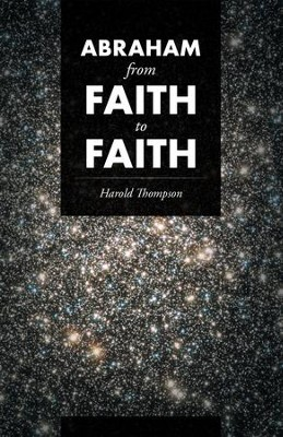 Abraham from Faith to Faith - eBook  -     By: Harold Thompson