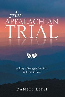 An Appalachian Trial: A Story of Struggle, Survival, and God'S Grace - eBook  -     By: Daniel Lipsi