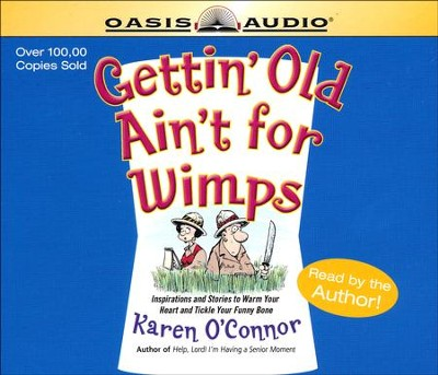 Gettin' Old Ain't for Wimps: Inspirations and Stories to Warm Your Heart and Tickle Your Funny Bone - on CD  -     By: Karen O'Connor