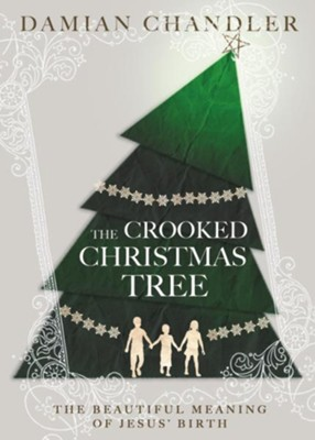 The Crooked Christmas Tree: The Beautiful Meaning of Jesus' Birth - eBook  -     By: Damian Chandler