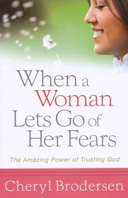 When a Woman Lets Go of Her Fears   -     By: Cheryl Brodersen