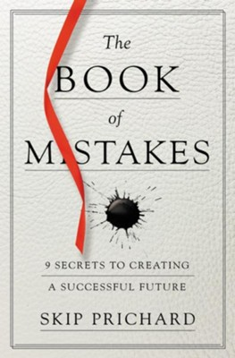 The Book of Mistakes: 9 Secrets to Creating a Successful Future - eBook  -     By: Skip Prichard