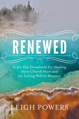 Renewed: A 40-Day Devotional for Healing from Church Hurt and for Loving Well in Ministry - eBook  -     By: Leigh Powers