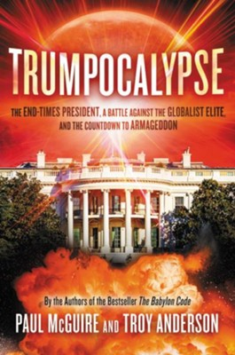 Trumpocalypse: A God-Called President, an End-Times Revival, and the Countdown to Armageddon - eBook  -     By: Paul McGuire