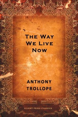The Way We Live Now / Digital original - eBook  -     By: Anthony Trollope
