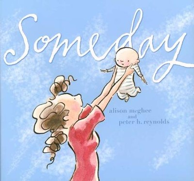 Someday  -     By: Alison McGhee     Illustrated By: Peter H. Reynolds