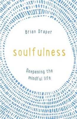 Soulfulness: Deepening the mindful life / Digital original - eBook  -     By: Brian Draper