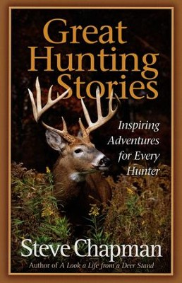 Great Hunting Stories  -     By: Steve Chapman