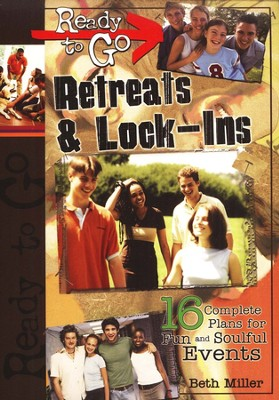 Ready-to-Go Retreats & Lock-Ins: 16 Complete Plans for Fun and Soulful Events  -     By: Beth Miller