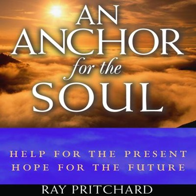 An Anchor for the Soul: Help for the Present, Hope for the Future - audiobook on CD  -     By: Ray Pritchard