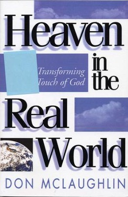 Heaven in the Real World: The Transforming Touch of God - eBook  -     By: Don McLaughlin