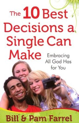 The 10 Best Decisions a Single Can Make: Embracing God's Plan for This Time in Your Life  -     By: Bill Farrel, Pam Farrel