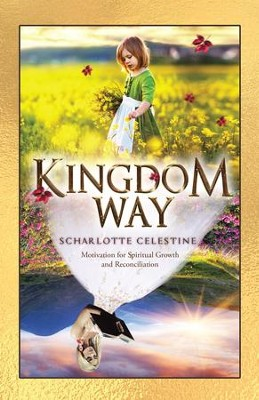 Kingdom Way: Motivation for Spiritual Growth and Reconciliation - eBook  -     By: Scharlotte Celestine