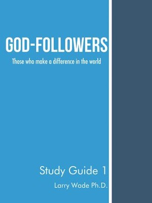 God-Followers: Those Who Make a Difference in the World - eBook  -     By: Larry Wade