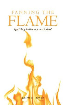 Fanning the Flame: Igniting Intimacy with God - eBook  -     By: Kristi M. Young