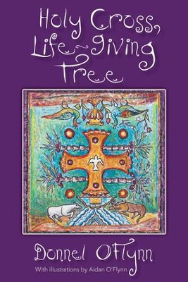 Holy Cross, Life-Giving Tree - eBook  -     By: Donnel O'Flynn     Illustrated By: Aidan O'Flynn