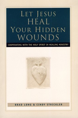 Let Jesus Heal Your Hidden Wounds: Cooperating with the Holy Spirit in Healing Ministry  -     By: Brad Long, Cindy Strickler