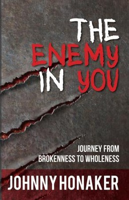 The Enemy In You: Journey From Brokenness to Wholeness - eBook  -     By: Jonny Honaker