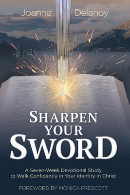 Sharpen Your Sword: A Seven-Week Devotional Study to Walk Confidently in Your Identity in Christ - eBook  -     By: Joanne Delanoy