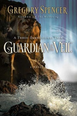 Guardian of the Veil: A Three-Dimensional Tale - eBook  -     By: Gregory Spencer